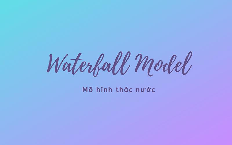 Mô hình Waterfall là gì